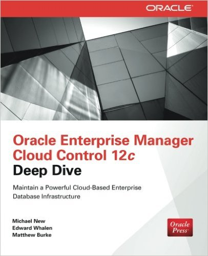 Oracle Enterprise Manager Cloud Control 12c Deep Dive by Michael New, Edward Whalen, and Matthew Burke