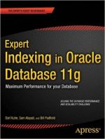 Expert Indexing in Oracle Database 11g: Maximum Performance for your Database by Darl Kuhn and Sam Alapati