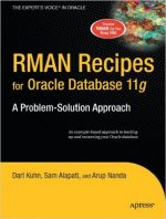 RMAN Recipes for Oracle Database 11g: A Problem-Solution Approach by Sam Alapati and Darl Kuhn