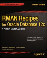 RMAN Recipes for Oracle Database 12c: A Problem-Solution Approach by Darl Kuhn, Sam Alapati, and Arup Nanda