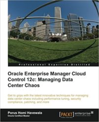 Oracle Enterprise Manager Cloud Control 12c - Managing Data Center Chaos by Porus Havewala