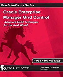Oracle Enterprise Manager Grid Control - Advanced OEM Techniques for the Real World by Porus Havewala